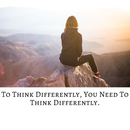 To Think Differently, You Have To Think Differently